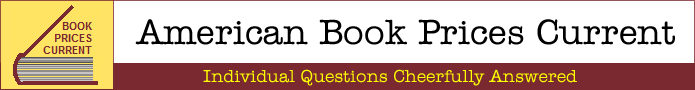 American Book Prices Current -- Individual Questions Cheerfully Answered
